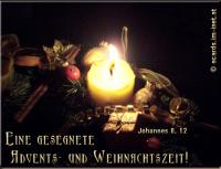 Eine gesegnete Advents- und Weihnachtszeit! Johannes 8, 12 Jesus: Ich bin das Licht der Welt. Wer mir nachfolgt, wird nicht in der Finsternis wandeln, sondern er wird das Licht des Lebens haben.