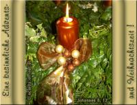 Eine besinnliche Advents- und Weihnachtszeit ! Johannes 8, 12 Jesus: Ich bin das Licht der Welt. Wer mir nachfolgt, wird nicht in der Finsternis wandeln, sondern er wird das Licht des Lebens haben.