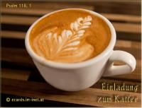 Einladung zum Kaffee Psalm 118,1 Dankt dem HERRN, denn er ist gütig, ja, seine Gnade währt ewiglich!