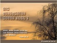 EIN GESEGNETES NEUES JAHR! Psalm 36, 6 HERR, deine Gnade reicht bis zum Himmel, deine Treue bis zu den Wolken!