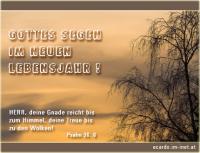 GOTTES SEGEN IM NEUEN LEBENSJAHR! Psalm 36,6 HERR, deine Gnade reicht bis zum Himmel, deine Treue bis zu den Wolken!