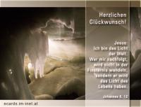 Herzlichen Glückwunsch! Johannes 8,12 Ich bin das Licht der Welt. Wer mir nachfolgt, wird nicht in der Finsternis wandeln, sondern er wird das Licht des Lebens haben.
