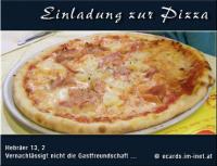 Einladung zur Pizza Hebräer 13,2 Vernachlässigt nicht die Gastfreundschaft; denn durch sie haben etliche ohne ihr Wissen Engel beherbergt.