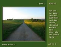 Johannes 14,6 Jesus: Ich bin der Weg und die Wahrheit und das Leben; niemand kommt zum Vater als nur durch mich!