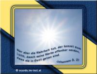 Johannes 3,21 Wer aber die Wahrheit tut, der kommt zum Licht, damit seine Werke offenbar werden, dass sie in Gott getan sind.