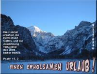Einen erholsamen Urlaub! Psalm 19, 2 Die Himmel erzählen die Herrlichkeit Gottes, und die Ausdehnung verkündigt das Werk seiner Hände.