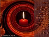 Johannes 8,12 Jesus: Ich bin das Licht der Welt. Wer mir nachfolgt, wird nicht in der Finsternis wandeln, sondern er wird das Licht des Lebens haben.