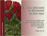 Herzlichen Glückwunsch zur Silberhochzeit und Gottes Segen. Psalm 25,10 Alle Pfade des HERRN sind Gnade und Wahrheit für die, welche seinen Bund und seine Zeugnisse bewahren.