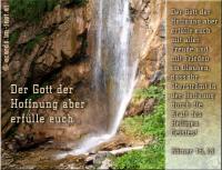 Römer 15,13 Der Gott der Hoffnung aber erfülle euch mit aller Freude und mit Frieden im Glauben, dass ihr überströmt in der Hoffnung durch die Kraft des Heiligen Geistes!