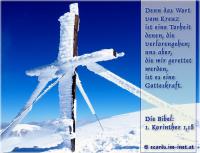 Denn das Wort vom Kreuz ist eine Torheit denen, die verlorengehen; uns aber, die wir gerettet werden, ist es eine Gotteskraft. Die Bibel: 1. Korinther 1,18