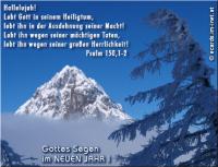 Gottes Segen im NEUEN JAHR! Psalm 150,1-2 Hallelujah! Lobt Gott in seinem Heiligtum, lobt ihn in der Ausdehnung seiner Macht! Lobt ihn wegen seiner mächtigen Taten, lobt ihn wegen seiner großen Herrlichkeit!