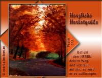 Herzliche Herbstgrüße Psalm 37,5 Befiehl dem HERRN deinen Weg, und vertraue auf ihn, so wird er es vollbringen.