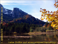 Liebe Grüße und einen schönen Herbsttag! 1. Johannes 5,12 Wer den Sohn hat, der hat das Leben; wer den Sohn Gottes nicht hat, der hat das Leben nicht.